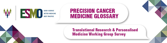 Precision Cancer Medicine Glossary - Translational Research & Personalised Medicine Working Group Survey